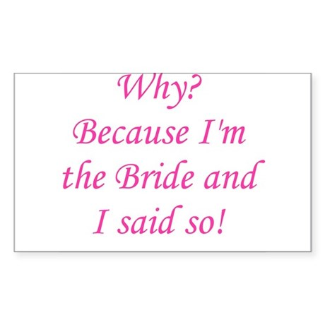 Because I'm The Bride Rectangle Sticker
