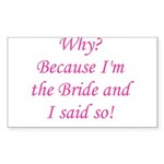 Because I'm The Bride Rectangle Sticker