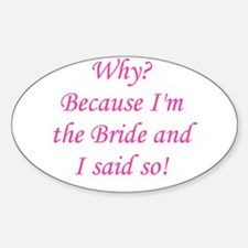 Because I'm The Bride Oval Decal