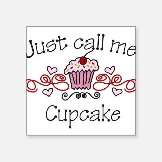 "Just Call Me Cupcake Square Sticker 3"" x 3"""