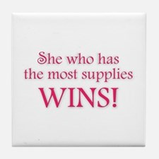 She who has the most supplies WINS! Tile Coaster