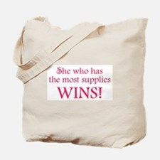 She who has the most supplies WINS! Tote Bag