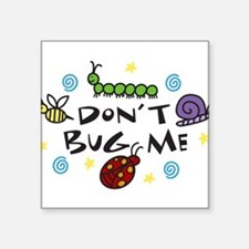 "Dont Bug Me Square Sticker 3"" x 3"""