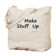 I Make Stuff Up Tote Bag
