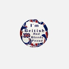 Im British And Bloody Proud Mini Button