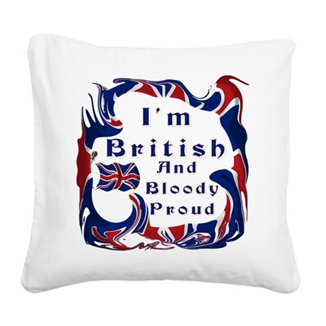 Im British And Bloody Proud Square Canvas Pillow