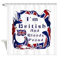 Im British And Bloody Proud Shower Curtain
