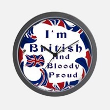 Im British And Bloody Proud Wall Clock