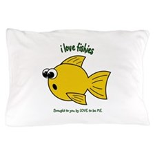 I LOVE FISH - LOVE TO BE ME Pillow Case