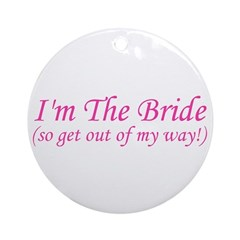 I'm The Bride! Ornament (Round)