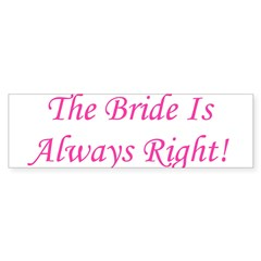 Bride Is Always Right Bumper Bumper Sticker
