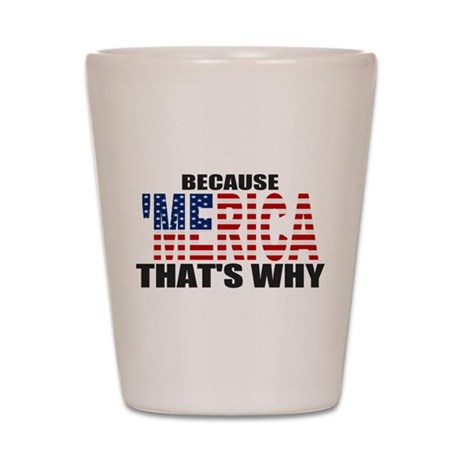 US Flag Because MERICA Thats Why Shot Glass