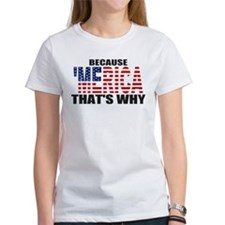 US Flag Because MERICA Thats Why Tee