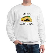 ME NO TACO TO YOU! Sweatshirt
