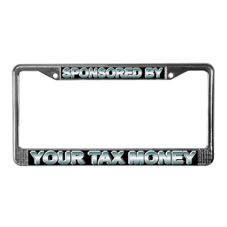 Sponsored by your tax money License Plate Frame
