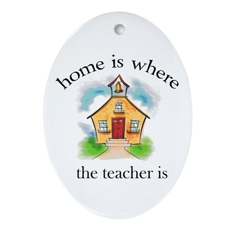 Home is where the teacher is Oval Ornament
