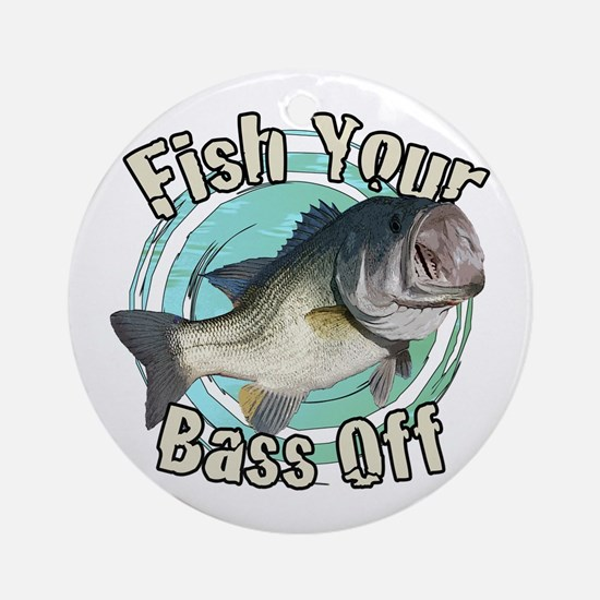 Fish your bass off Ornament (Round)