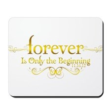 Dated Forever is Only the Beginning Mousepad