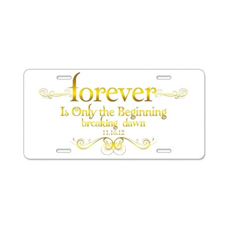 Dated Forever is Only the Beginning Aluminum Licen