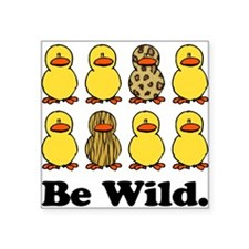 "Be Wild Ducks.png Square Sticker 3"" x 3"""