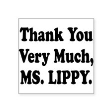 """thank you ms lippy.png Square Sticker 3"""" x 3"""""""