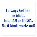 i am an idiot.png Square Car Magnet 3