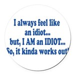 i am an idiot.png Round Car Magnet
