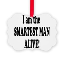 SMARTEST MAN ALIVE.png Ornament