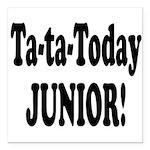 ta ta today junior.png Square Car Magnet 3