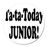 ta ta today junior.png Round Car Magnet