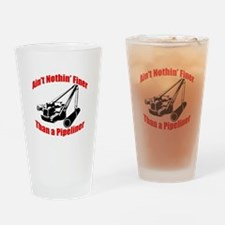 Aint Nothin Finer Than a Pipeliner Drinking Glass