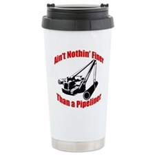 Aint Nothin Finer Than a Pipeliner Travel Mug