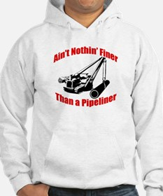 Aint Nothin Finer Than a Pipeliner Hoodie