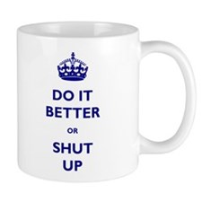 Do It Better Or Shut Up Mug