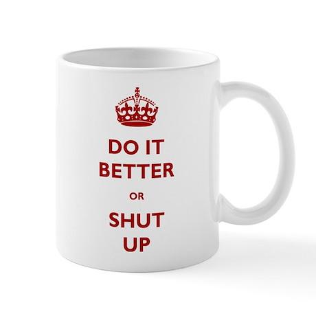 Do It Better Or Shut Up Mug