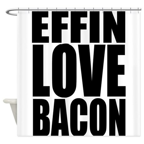 EFFIN LOVE BACON Shower Curtain