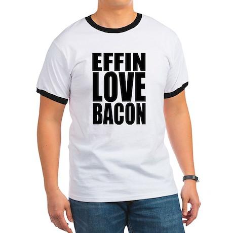EFFIN LOVE BACON Ringer T