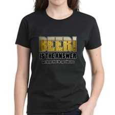 Beer Is the Answer Tee