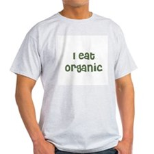 I eat organic Ash Grey T-Shirt
