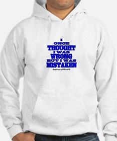 I ONCE THOUGHT I WAS WRONG... Hoodie