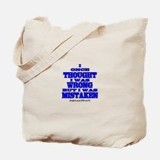 I ONCE THOUGHT I WAS WRONG... Tote Bag