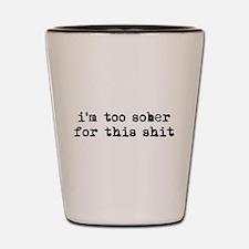 Too Sober Shot Glass