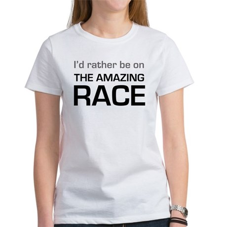 Id Rather be on The Amazing Race Women's T-Shirt