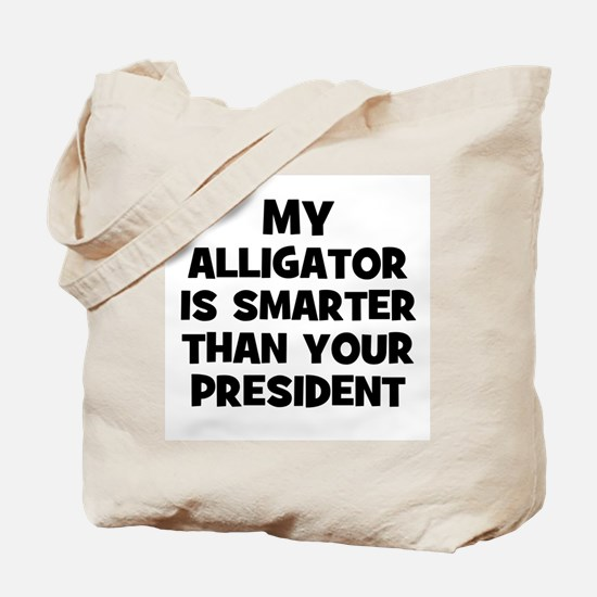 My Alligator Is Smarter Than  Tote Bag