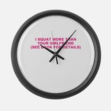 I SQUAT MORE THAN YOUR GIRLFRIEND Large Wall Clock