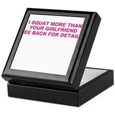 I SQUAT MORE THAN YOUR GIRLFRIEND Keepsake Box