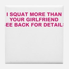 I SQUAT MORE THAN YOUR GIRLFRIEND Tile Coaster