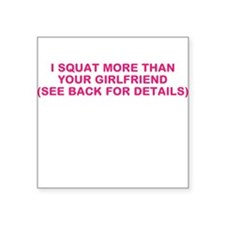 I SQUAT MORE THAN YOUR GIRLFRIEND Square Sticker 3