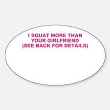 I SQUAT MORE THAN YOUR GIRLFRIEND Sticker (Oval)
