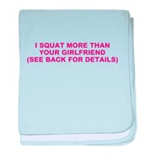 I SQUAT MORE THAN YOUR GIRLFRIEND baby blanket